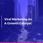 Viral & Referral Marketing As A Growth Catalyst [Presentation]