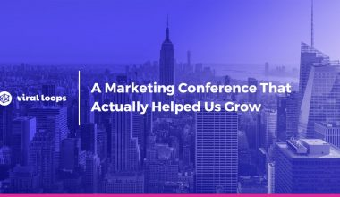 A Marketing conference that actually helped us grow, Growth Marketing Conference, Viral Loops