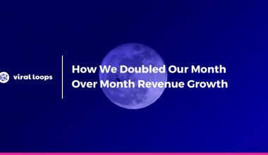 How We Doubled Our Month Over Month Revenue Growth Viral Loops