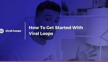 How to get started with Viral Loops