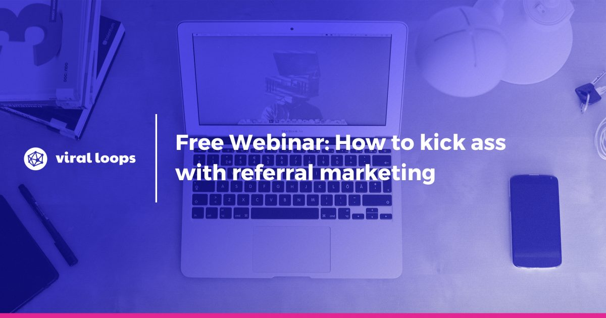 free webinar referral marketing viral loops