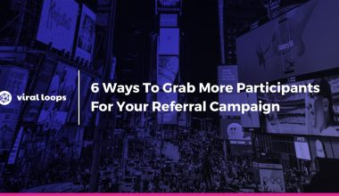 6 ways to grab more participants for your referral campaign
