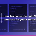 How to choose the right Viral Loops template for your campaign.