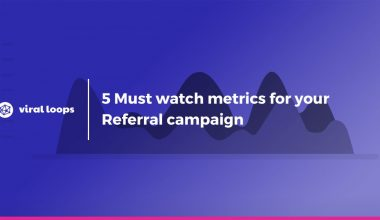 5 Must watch metrics for your referral campaign