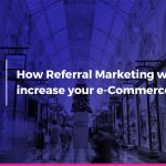 How Referral Marketing will increase your e-Commerce sales