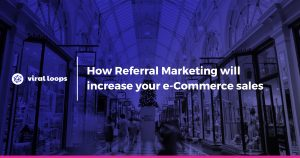 How Referral Marketing will increase your ecommerce sales