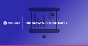 10x Growth In 2018? Part 2