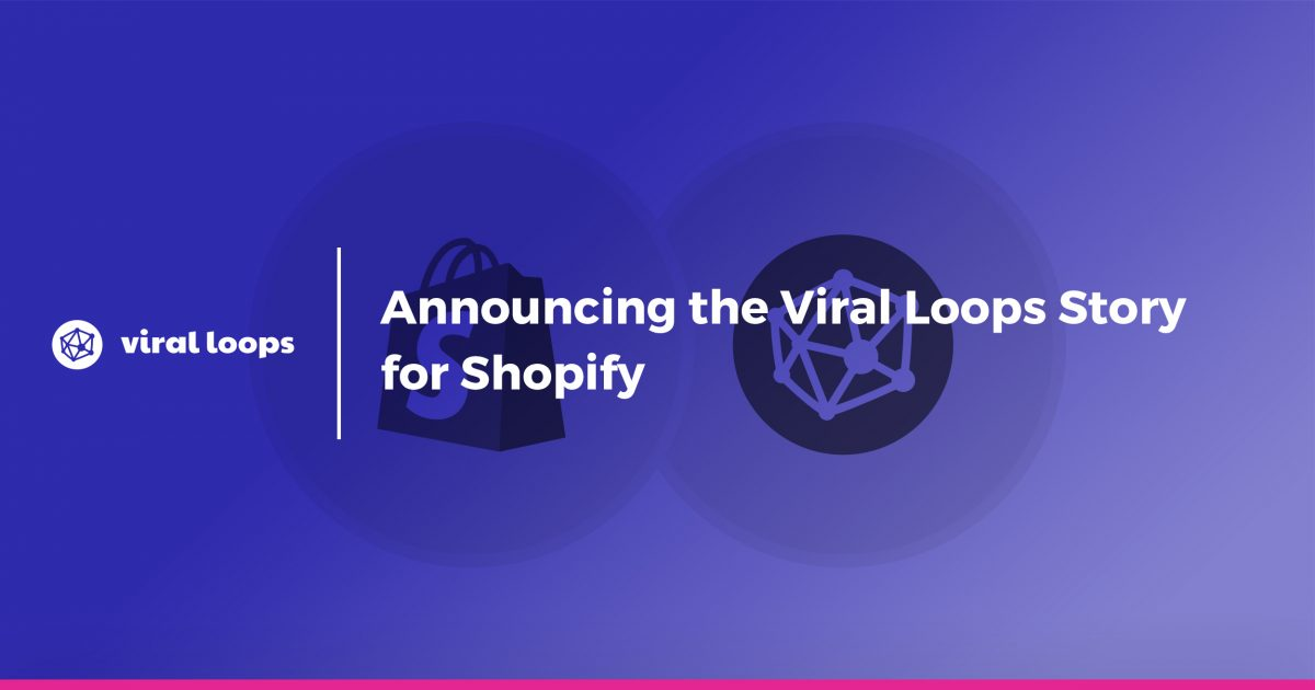 Announcing the Viral Loops Story for Shopify