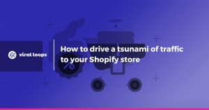 How to drive a tsunami of traffic to your Shopify store