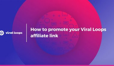 How to promote your Viral Loops affiliate link