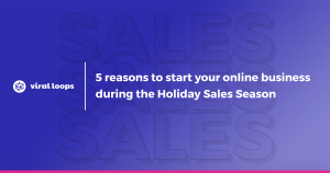 5 reasons to start your online business during the Holiday Sales Season