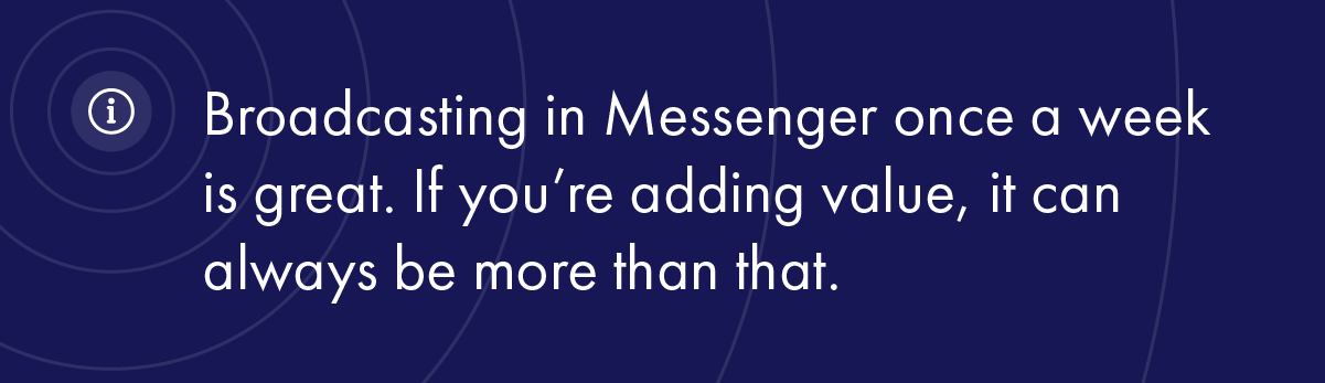 Facebook Messenger is one of the best ways for a brand to be able to acquire customers, because it is incredibly strong at helping solve problems throughout your marketing funnel.