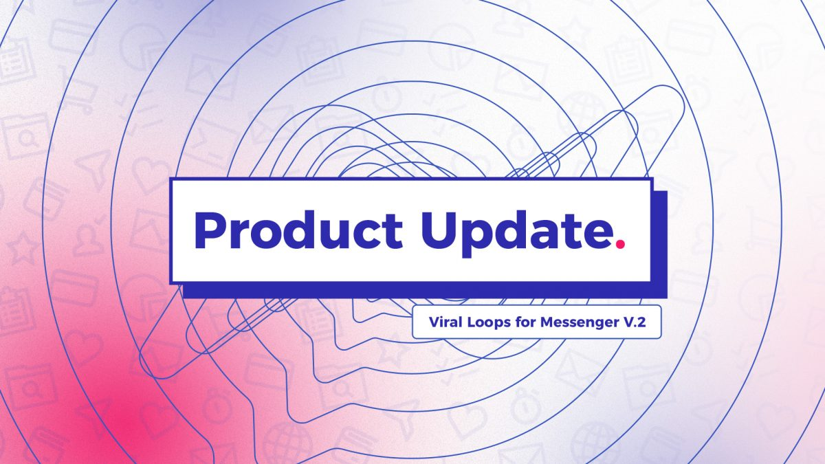 Viral Loops product update: Viral Loops for Messenger get an upgrade